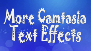 More Camtasia Text Effects