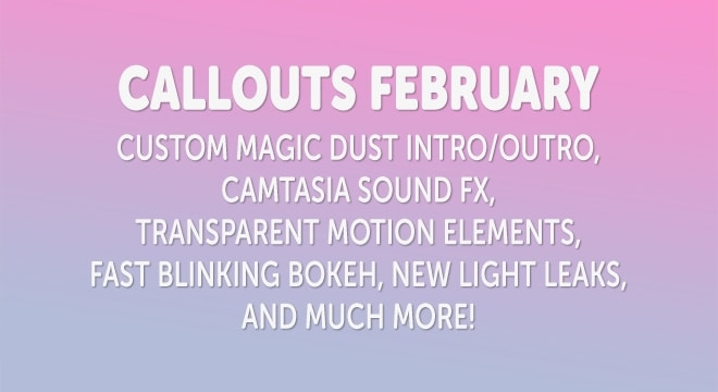Callouts February – Camtasia Sound FX, New Time-Lapse and Much More