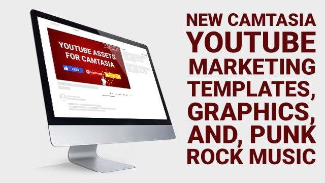 New Camtasia YouTube Marketing Templates, Graphics, and Punk Rock