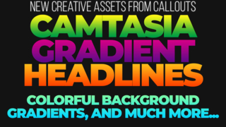 New Camtasia Gradient Headlines, Colorful Gradient Backgrounds, Black Hand Gestures, and more…