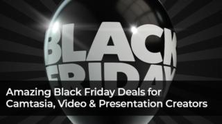 Camtasia , Video , and Presentation Creators – Amazing Black Friday Deals!