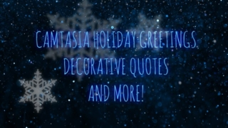 New Camtasia Holiday Greeting, Social Media Decorative Quotes, and more…